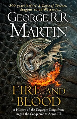 Fire and Blood: A History of the Targaryen Kings from Aegon the Conqueror to Aegon III as scribed by Archmaester Gyldayn (A Targaryen History; A Song of Ice and Fire)