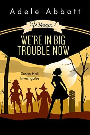 Whoops! We're In Big Trouble Now. (Susan Hall Investigates #4)