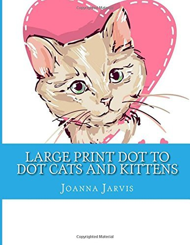 Large Print Dot to Dot Cats and Kittens: Easy to Read Dot to Dot Cute Kittens For Adults and Seniors