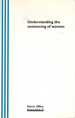 Understanding the Sentencing of Women - Home Office Research Study No. 170: Available as a Pdf File from the Home Office Website.