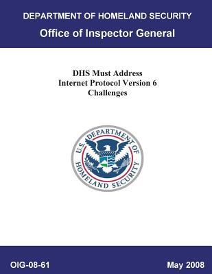 Dhs Must Address Internet Protocol Version 6 Challenges, Oig-08-61