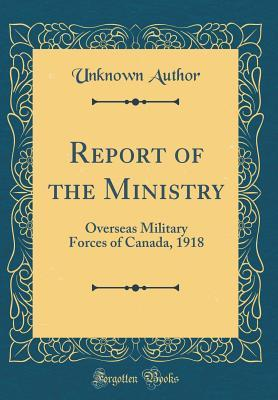 Report of the Ministry: Overseas Military Forces of Canada, 1918