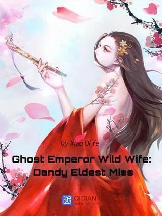 Ghost Emperor Wild Wife: Dandy Eldest Miss