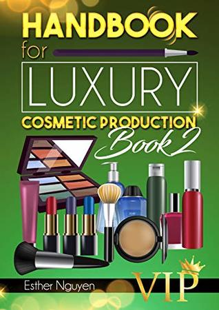 HAND BOOK FOR LUXURY COSMETIC PRODUCTIONS VIP - BOOK 2: FORMULAS OF LUXURY COSMETICS FOR INDUSTRIAL PRODUCTION