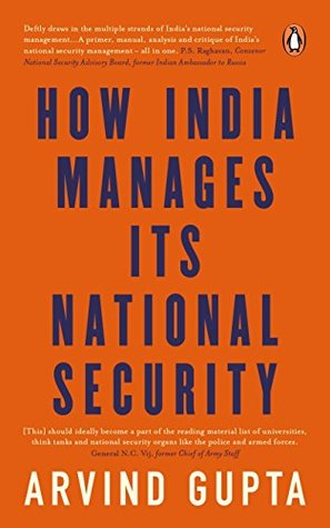 How India Manages Its National Security by Arvind Gupta