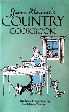 Jamie Fleeman's Country Cookbook: Traditional Recipes from the North East of Scotland