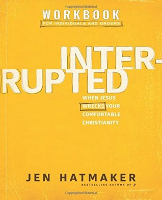 Interrupted Workbook: When Jesus Wrecks Your Comfortable Christianity