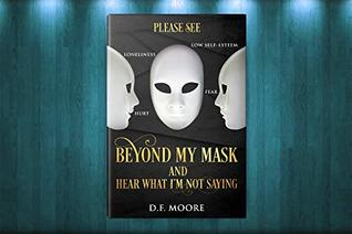 Please See Beyond My Mask And Hear What I'm Not Saying