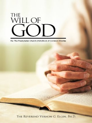 The Will of God: Re: the Presbyterian Church (Usa)Book of Common Worship