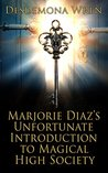Marjorie Diaz's Unfortunate Introduction to Magical High Society (Marjorie Diaz #1)