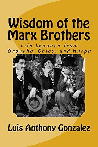 Wisdom of the Marx Brothers: Life Lessons from Groucho, Chico, and Harpo