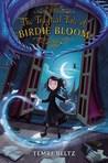 The Tragical Tale of Birdie Bloom by Temre Beltz
