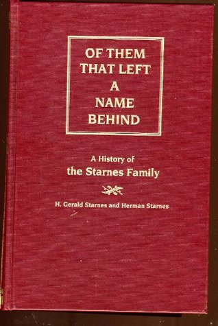 Of Them, That Left A Name Behind: A History Of The Starnes Family's First 125 Years And Beyond In America