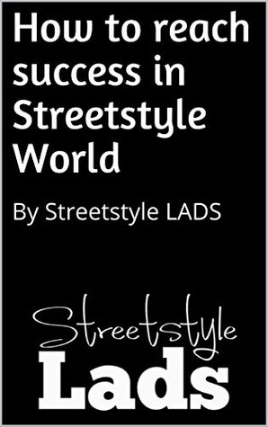 How to reach success in Streetstyle World: By Streetstyle LADS