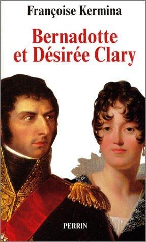 Bernadotte et Désirée Clary : Le Béarnais et la Marseillaise, souverains de Suède