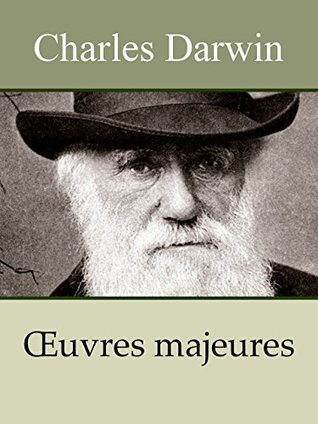 CHARLES DARWIN - Oeuvres: L'Origine des espèces, Voyage d'un naturaliste autour du monde, La Descendance de l'homme et la sélection sexuelle (Annoté)