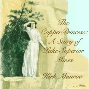 The Copper Princess: A Story of Lake Superior Mines