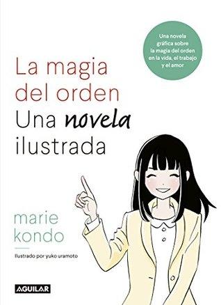 Magia del orden, La: Una novela ilustrada