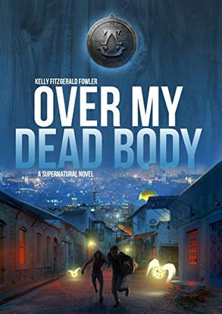 Over My Dead Body: A Supernatural Novel - A Historical Biblical Fiction Mystery Thriller