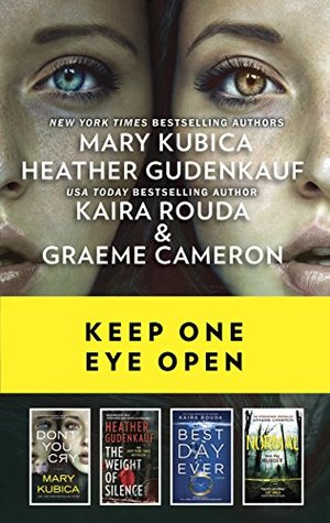 Keep One Eye Open: A Collection of Chilling Thrillers Don't You Cry\The Weight of Silence\Best Day Ever\Normal