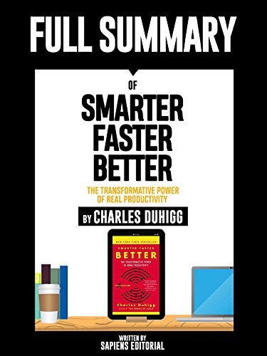 "Full Summary Of ""Smarter Faster Better: The Transformative Power Of Real Productivity – By Charles Duhigg"""