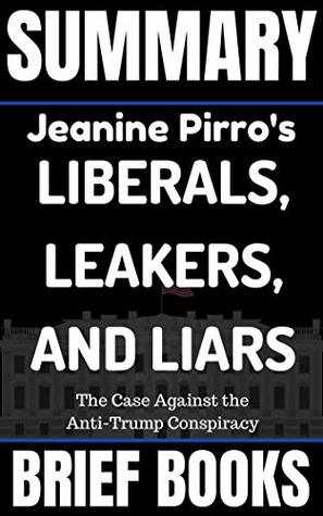 Summary: Jeanine Perro's Liars, Leakers, and Liberals: The Case Against the Anti-Trump Conspiracy