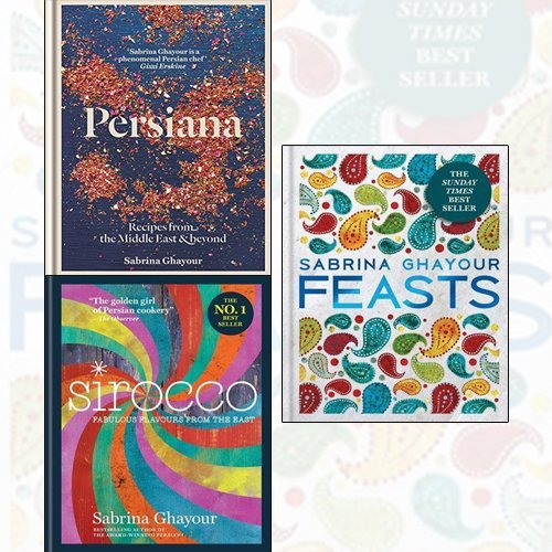 Sabrina Ghayour 3 Books Collection Set - Persiana Recipes from the Middle East & Beyond,Sirocco Fabulous Flavours from the East,Feasts