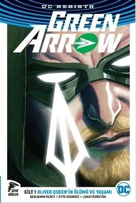 Green Arrow Rebirth Cilt 1 - Oliver Queen'in Ölümü ve Yaşamı