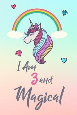 I Am 3 and Magical: Cute Unicorn Gift and Happy Birthday Journal / Notebook / Diary for 3 Year Old Girl, Cute 3rd Birthday Present