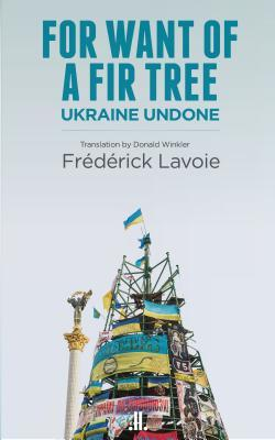 For Want of a Fir Tree: Ukraine Undone