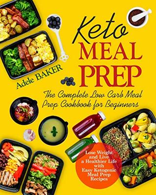 Keto Meal Prep: The Complete Low Carb Meal Prep Cookbook for Beginners