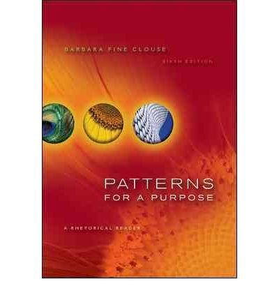 Patterns For A Purpose: A Rhetorical Reader 5th Edition by Barbara Fine Clouse