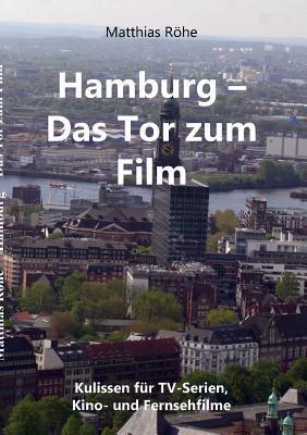 Hamburg - Das Tor zum Film: Kulissen für TV-Serien, Kino- und Fernsehfilme