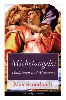 Michelangelo: Skulpturen Und Malereien (Vollst�ndige Ausgabe)