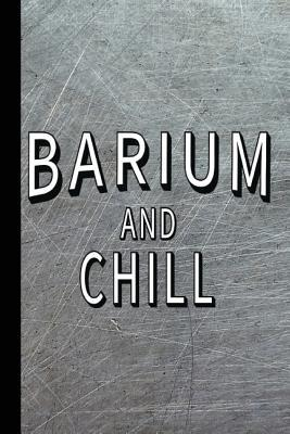 Barium and Chill: Radiology Graduate Journal Notebook for Notes or Journaling Also Clinical Studies for Students