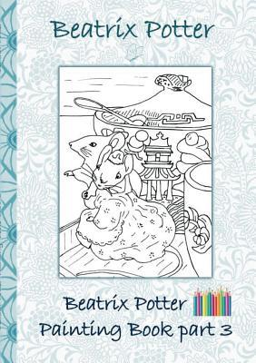 Beatrix Potter Painting Book Part 3 ( Peter Rabbit ): Colouring Book, coloring, crayons, coloured pencils colored, Children's books,  children, adults, adult, grammar school, Easter, Christmas, birthday, 5-8 years old, present, gift, primary school, pr...