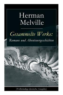 Gesammelte Werke: Romane Und Abenteuergeschichten (Vollst�ndige Deutsche Ausgabe)