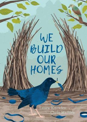We Build Our Homes by Laura Knowles