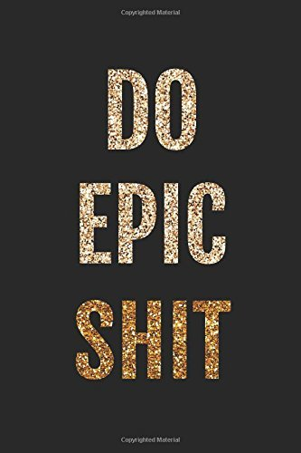 Do Epic Shit: Funny Gift For Best Friend - 6x9 inches Composition Notebook (Funny Quote Lined Notebook Series)