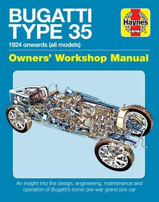 Bugatti Type 35 Owners' Workshop Manual: 1924 onwards (all models) - An insight into the design, engineering, maintenance and operation of Bugatti's iconic pre-war grand prix car