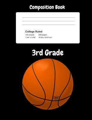 3rd Grade Composition Book: 3rd Grade Basketball Composition Book for Boys, Girls, School Age Kids, College Ruled Line Pages, 7.44 X 9.69 Notebook