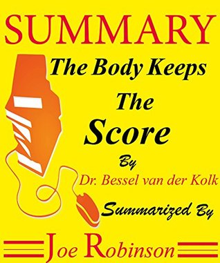 Summary Of The Body Keeps The Score By Dr. Bessel van der Kolk