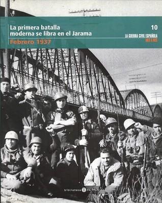 La primera batalla moderna se libra en el Jarama. Febrero 1937