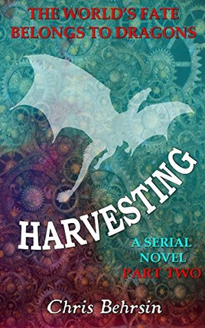Harvesting Part 2: A Steampunk Novel Serial with Magic and Dragons