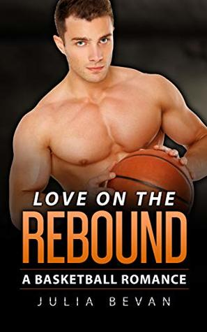 Love On The Rebound: A Basketball Romance (Sports Romance Series Book 6)