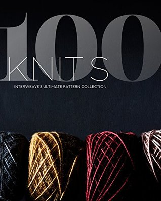 100 Knits: Interweave's Ultimate Pattern Collection