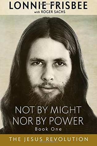 Not By Might Nor By Power: The Jesus Revolution (Revised Edition) (Volume 1)