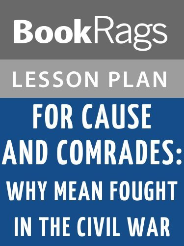 Lesson Plans For Cause and Comrades: Why Men Fought in the Civil War