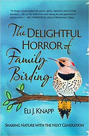 The Delightful Horror of Family Birding by Eli J. Knapp