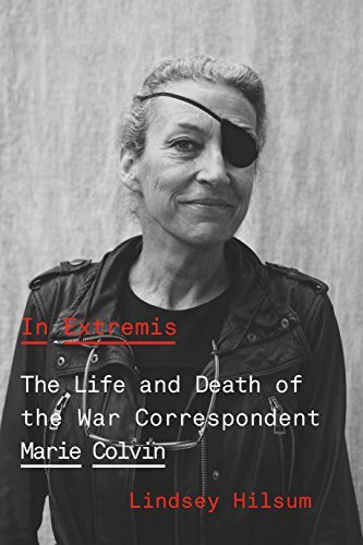 In Extremis: The Life and Death of the War Correspondent Marie Colvin